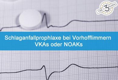 Schlaganfallprophylaxe bei Vorhofflimmern - VKAs oder NOAKs