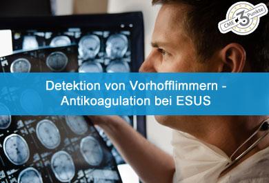 Detektion von Vorhofflimmern – Antikoagulation bei ESUS?