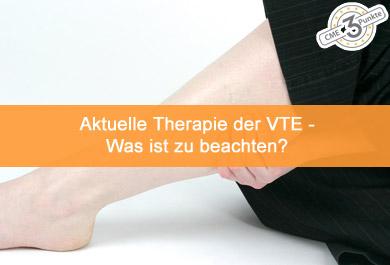 Aktuelle Therapie der VTE - Was ist zu beachten?